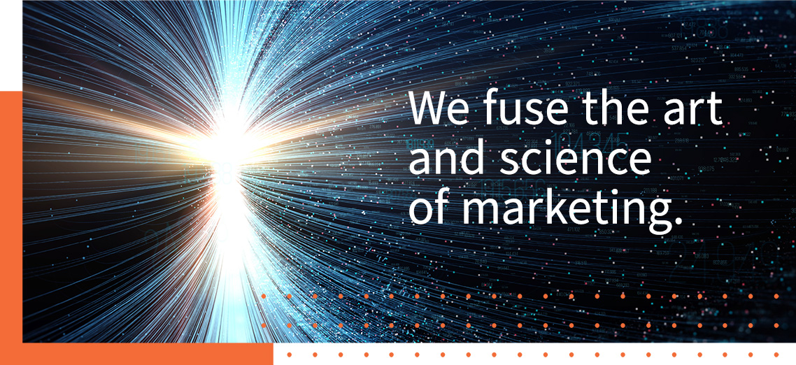 We fuse the art and science of marketing.